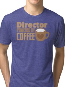 Director powered by COFFEE Tri-blend T-Shirt