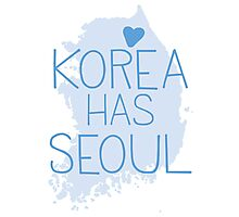 Korea has SEOUL Photographic Print