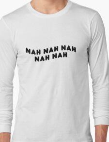 NAH NAH NAH NAH NAH - RIHANNA  Long Sleeve T-Shirt