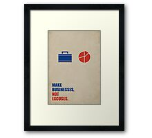 Make Businesses, Not Excuses - Corporate Startup Quotes Framed Print