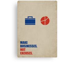 Make Businesses, Not Excuses - Corporate Startup Quotes Canvas Print