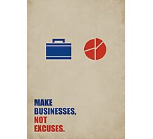 Make Businesses, Not Excuses - Corporate Startup Quotes Photographic Print
