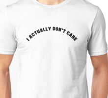 I ACTUALLY DON'T CARE Unisex T-Shirt