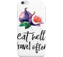 Fig - Eat well, travel often iPhone Case/Skin