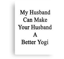 My Husband Can Make Your Husband A Better Yogi  Metal Print