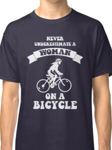 Never underestimate a woman on a bicycle Classic T-Shirt