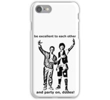 Be excellent to each other, and party on dudes iPhone Case/Skin