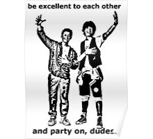 Be excellent to each other, and party on dudes Poster