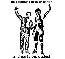 Be excellent to each other, and party on dudes Photographic Print