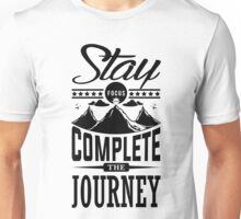 Stay Focus And Complete The Jurney Unisex T-Shirt