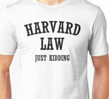 Harvard law - Just kidding  Unisex T-Shirt