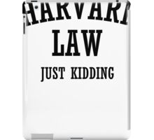 Harvard law - Just kidding  iPad Case/Skin