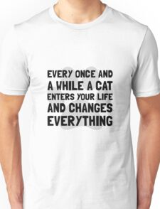 Cat Changes Everything Unisex T-Shirt