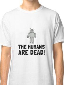 Robot Humans Dead Classic T-Shirt