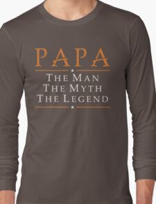 papa the man the myth the legend Long Sleeve T-Shirt