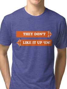Dad's Army –They Don't Like It Up 'Em Tri-blend T-Shirt