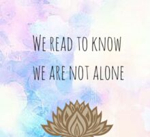We read to know we are not alone Sticker