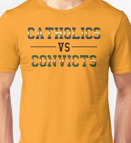 CATHOLICS -vs- CONVICTS Unisex T-Shirt