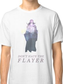 Don't Hate the Flayer Classic T-Shirt