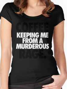COFFEE KEEPING ME FROM A MURDEROUS RAGE. Women's Fitted Scoop T-Shirt