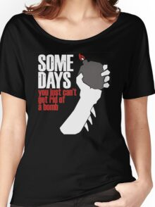 Some Days You Just Can't Get Rid Of A Bomb Women's Relaxed Fit T-Shirt