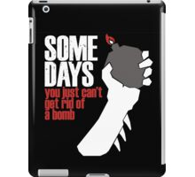 Some Days You Just Can't Get Rid Of A Bomb iPad Case/Skin