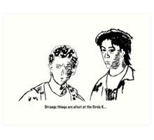 """Strange things are afoot at the Circle K."" Art Print"