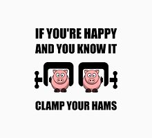 Happy Clamp Your Hams Unisex T-Shirt