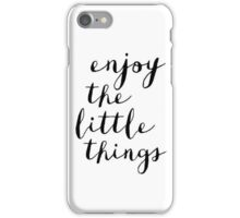 Enjoy the little things iPhone Case/Skin