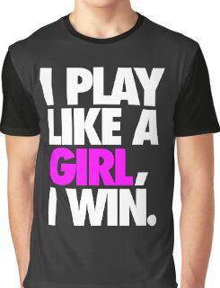 I PLAY LIKE A GIRL, I WIN. Graphic T-Shirt