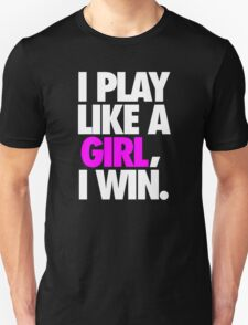 I PLAY LIKE A GIRL, I WIN. T-Shirt