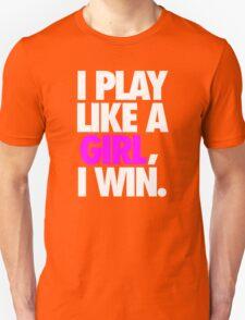 I PLAY LIKE A GIRL, I WIN. T-Shirt