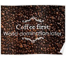 Coffee first. World domination later. Poster