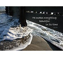 Ecclesiastes 3:11 He makes everything beautiful... Photographic Print