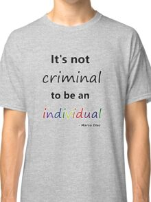 It's not criminal to be an individual Classic T-Shirt