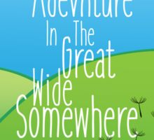 I Want Adventure In The Great Wide Somewhere Sticker