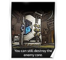 You Can Still Destroy the Enemy Core - POSTER Poster