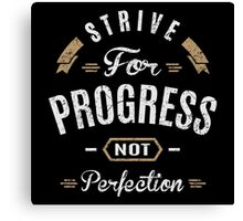 Strive For Progress Not Perfection. Canvas Print
