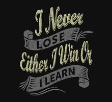 I Never Lose Either I Win Or I Learn. Unisex T-Shirt