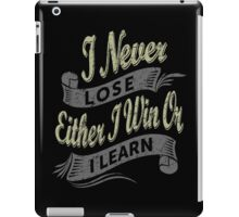 I Never Lose Either I Win Or I Learn. iPad Case/Skin