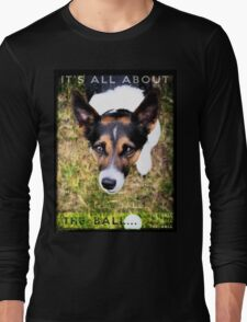 Terrier Obsession: It's All About The Ball Long Sleeve T-Shirt