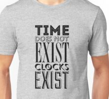 Time does not exist Unisex T-Shirt