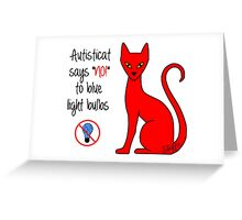 "Autisticat says ""NO!"" to blue light bulbs Greeting Card"