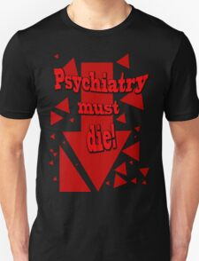 Psychiatry must die! T-Shirt