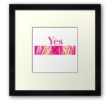Yes, Please. Framed Print