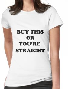 BUY SHIRT TO PROVE YOU'RE GAY Womens Fitted T-Shirt