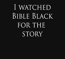 I watched Bible Black for the story Unisex T-Shirt