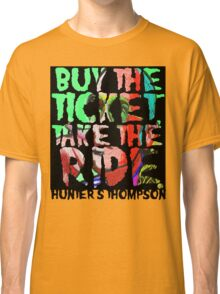 buy the ticket take the ride - hunter s thompson Classic T-Shirt