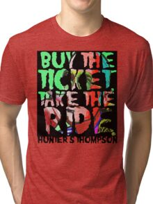 buy the ticket take the ride - hunter s thompson Tri-blend T-Shirt