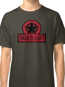 ANGER IS A GIFT Classic T-Shirt